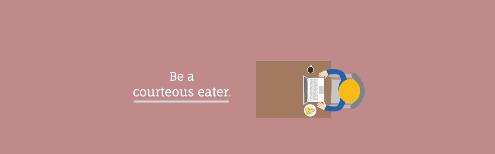 Be a courteous eater.